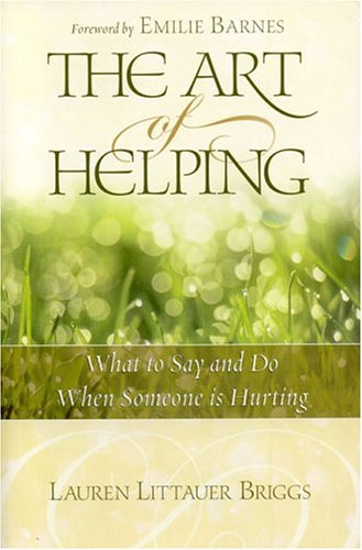9781589191662: The Art of Helping: What to Say and Do When Someone Is Hurting