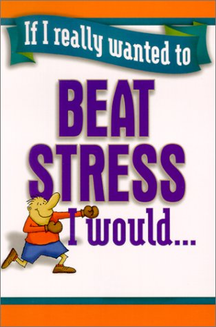 9781589197534: If I Really Wanted to Beat Stress, I Would...