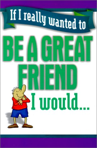 9781589197558: If I Really Wanted to Be a Great Friend, I Would...