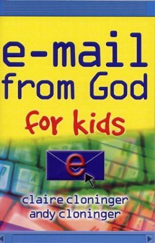 E-mail from God for Kids: Claire Cloninger; Andy Cloninger