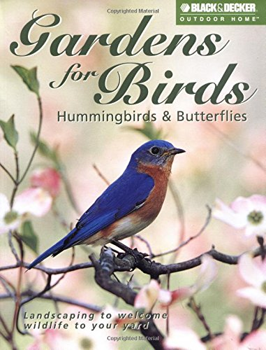 9781589230019: Gardens for Birds, Hummingbirds, & Butterflies (Black & Decker Outdoor Home Series)