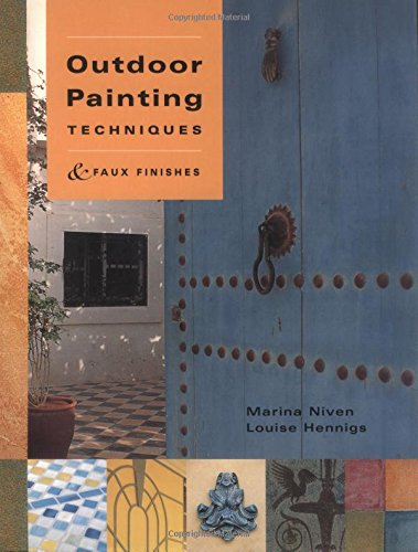 Outdoor Painting Techniques and Faux Finishes: Louise Hennigs; Marina Niven