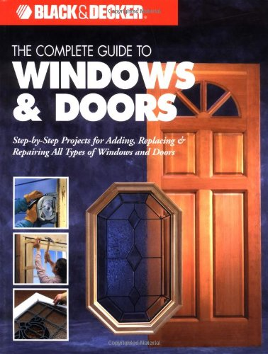 The Complete Guide to Doors & Windows (Black & Decker): Editors of Creative Publishing; Tom...
