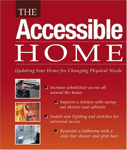 9781589230613: The Accessible Home: Updating Your Home for Changing Physical Needs