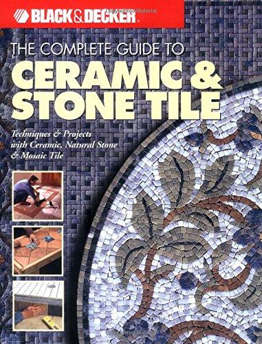 9781589230941: The Complete Guide to Ceramic & Stone Tile (Black & Decker)