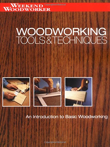 Woodworking Tools & Techniques, An Introdiction to Basic Woodworking (Weekend Woodworker) (9781589230965) by Editors of Creative Publishing