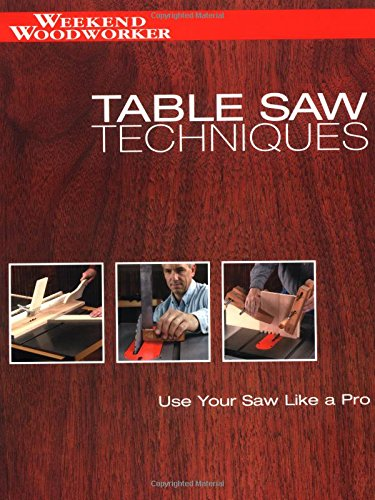 9781589230972: Table Saw Techniques: Use Your Saw Like a Pro (Weekend Woodworker)