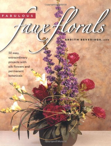 9781589231320: Fabulous Faux Florals: 50 Easy, Extraordinary Projects with Silk Flowers and Permanent Botanicals