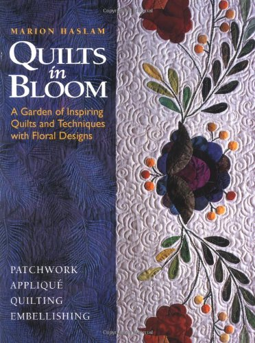 Quilts in Bloom: A Garden of Inspiring Quilts & Techniques With Floral Designs: Gordon, Maggie ...
