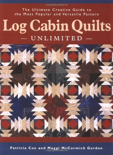 9781589231344: Log Cabin Quilts Unlimited: The Ultimate Creative Guide to the Most Popular and Versatile Pattern