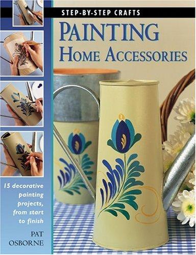 9781589231351: Painting Home Accessories: 15 decorative painting projects, from start to finish (Step-By-Step Crafts)