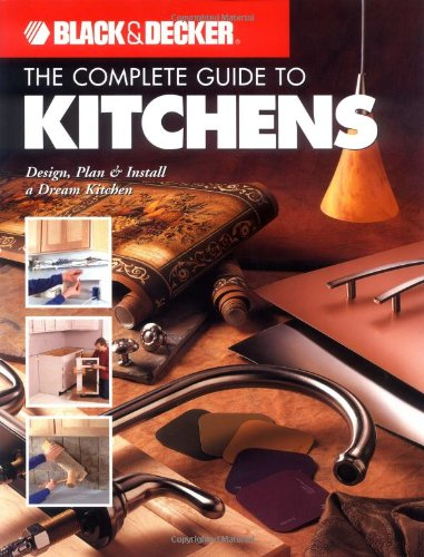 Black & Decker The Complete Guide to Kitchens: Design, Plan & Install a Dream Kitchen (Black & De...