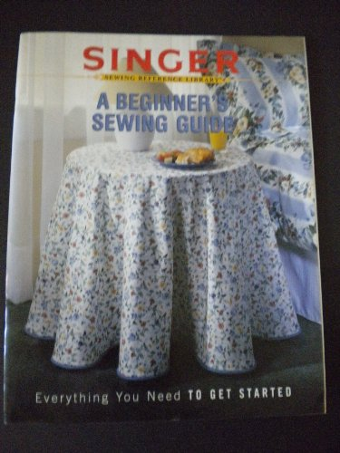 9781589231436: A Beginner's Sewing Guide (Singer Sewing Reference Library)