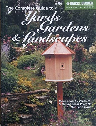 9781589231658: The Complete Guide to Yards Gardens & Landscapes (Black & Decker Outdoor Home)