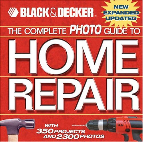 9781589231818: The Complete Photo Guide to Home Repair: With 350 Projects and 2300 Photos (Black & Decker)