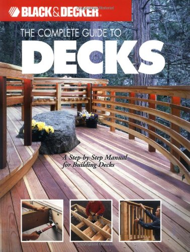 9781589232006: The Complete Guide to Decks : A Step-by-Step Manual for Building Decks (Black & Decker Complete Guide)