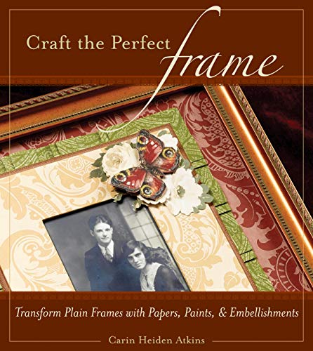 9781589232099: Craft the Perfect Frame: Transform Plain Frames with Papers, Paints, & Embellishments
