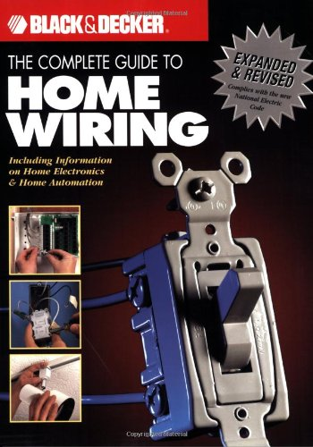 The Black & Decker Complete Guide to Home Wiring: Including Information on Home Electronics & Wir...