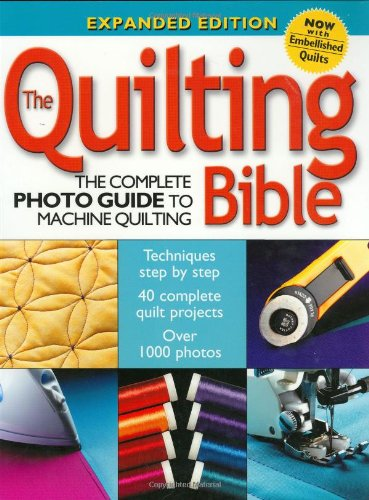 The Quilting Bible: The Complete Photo Guide to Machine Quilting: Editors of Creative Publishing