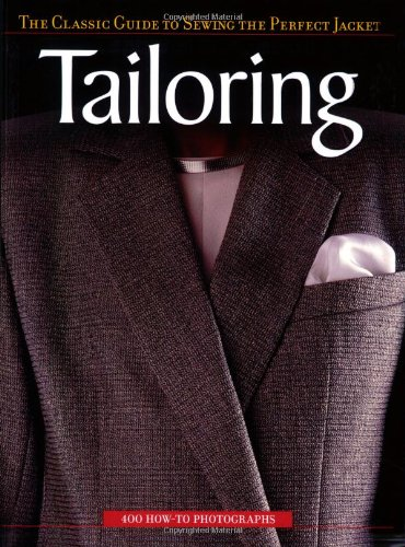 Tailoring: The Classic Guide To Sewing The Perfect Jacket: Editors Of Creative Publishing