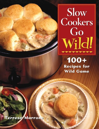 9781589232396: Slow Cookers Go Wild!: 100+ Recipes for Wild Game
