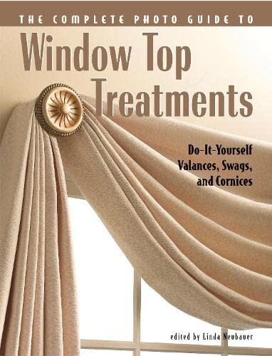Complete Photo Guide to Window-Top Treatments: Do-It-Yourself