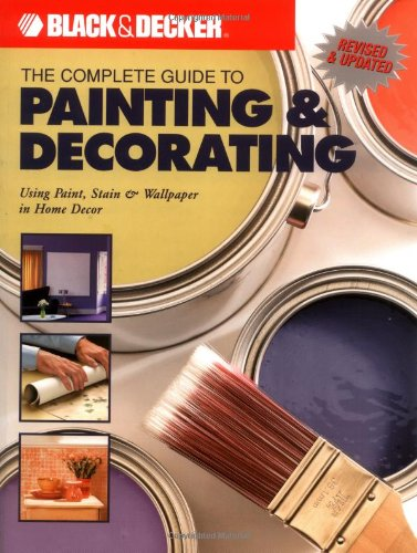 9781589232624: The Complete Guide to Painting & Decorating : Using Paint, Stain & Wallpaper in Home Decor (Black & Decker Complete Guide)
