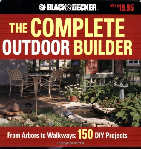 9781589232648: The Black & Decker Complete Outdoor Builder: From Arbors to Walkways: 150 DIY Projects (Black & Decker Complete Guide)