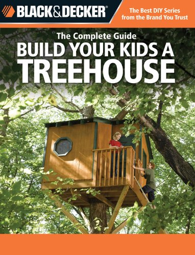 9781589232877: Black & Decker The Complete Guide: Build Your Kids a Treehouse (Black & Decker Complete Guide)