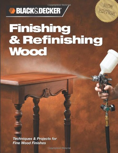 9781589232884: Black & Decker Finishing & Refinishing Wood: Techniques & Projects for Fine Wood Finishes