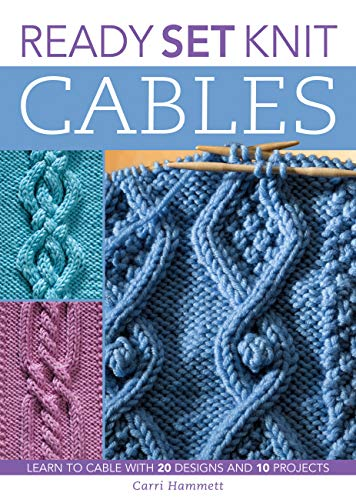 9781589232938: Ready, Set, Knit Cables: Learn to Cable with 20 Designs and 10 Projects