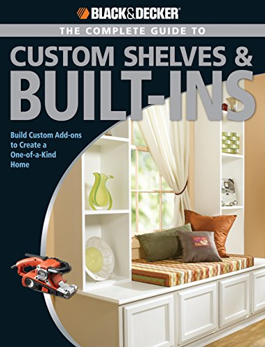 9781589233034: Black & Decker The Complete Guide to Custom Shelves & Built-ins: Build Custom Add-ons to Create a One-of-a-kind Home (Black & Decker Complete Guide)