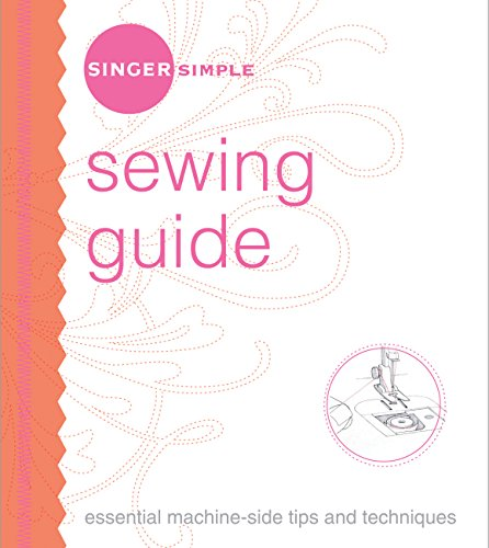 Singer Simple Sewing Guide: Essential Machine-Side Tips and Techniques: The Editors of Singer ...