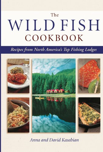 Wild Fish Cookbook: Recipes from North America's Top Fishing Lodges (1589233174) by David Kasabian; Anna Kasabian