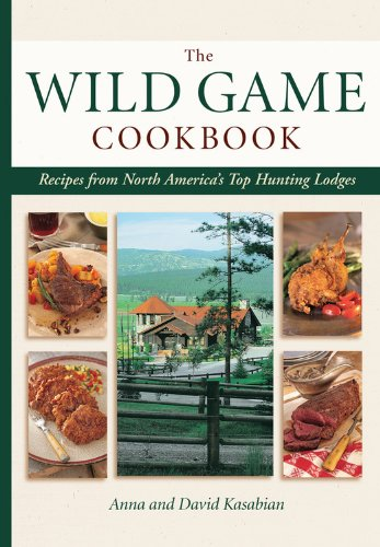Wild Game Cookbook: Recipes from North America's Top Hunting Resorts and Lodges (1589233182) by David Kasabian; Anna Kasabian