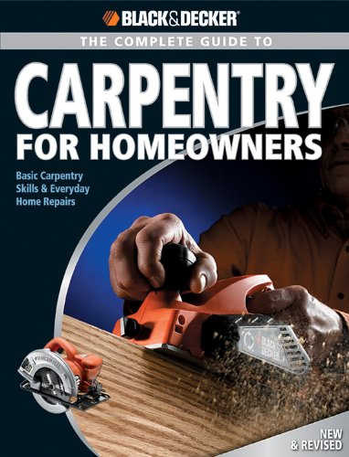 Black and Decker The Complete Guide to Carpentry for Homeowners
