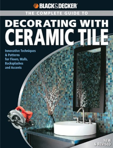 9781589233331: Black & Decker The Complete Guide to Decorating with Ceramic Tile: Innovative Techniques & Patterns for Floors, Walls, Backsplashes & Accents (Black & Decker Complete Guide)