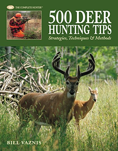 9781589233522: 500 Deer Hunting Tips: Strategies, Techniques & Methods (The Complete Hunter)