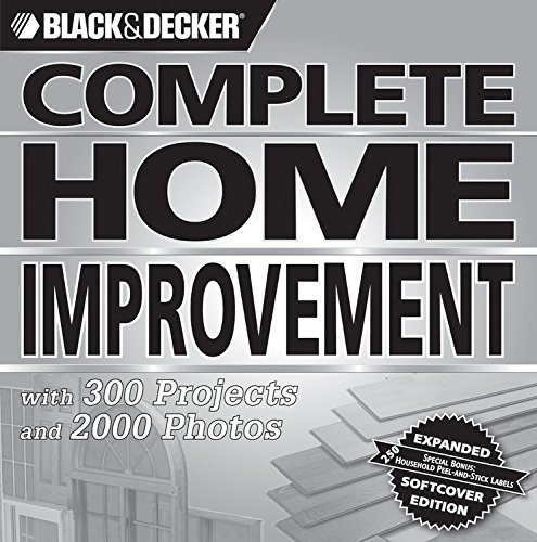 9781589233560: Black & Decker Complete Home Improvement: with 300 Projects and 2,000 Photos (Black & Decker Complete Photo Guide)