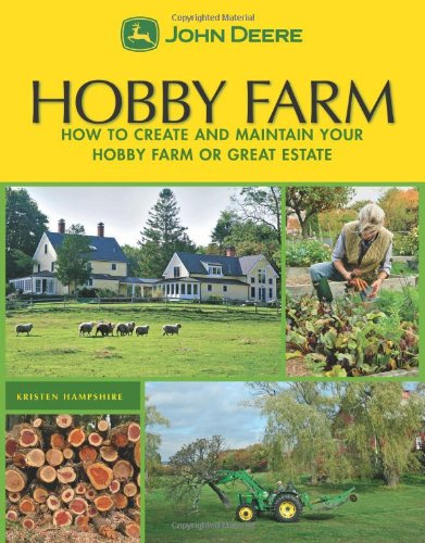 John Deere: Hobby Farm: How to Create and Maintain Your Hobby Farm or Great Estate: Hampshire, ...