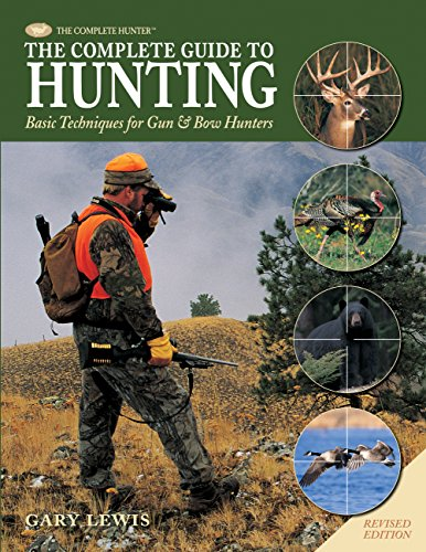 The Complete Guide to Hunting: Basic Techniques for Gun Bow Hunters
