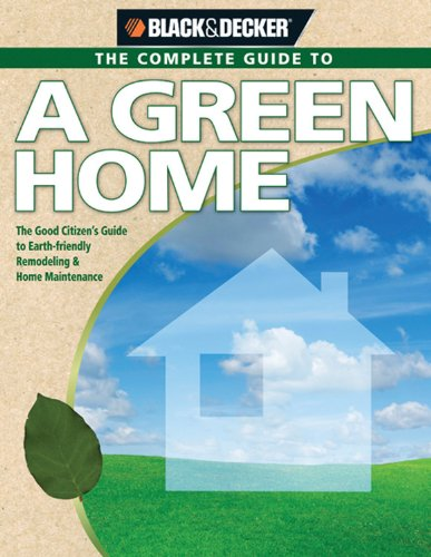 9781589233799: Black & Decker The Complete Guide to A Green Home: The Good Citizen's Guide to Earth-friendly Remodeling & Home Maintenance (Black & Decker Complete Guide)