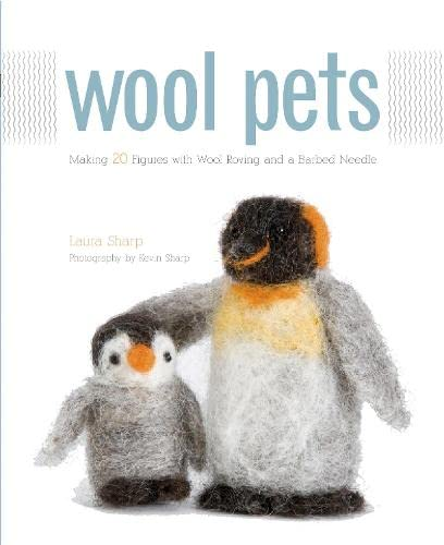 9781589233850: Wool Pets: Making 20 Figures with Wool Roving and a Barbed Needle