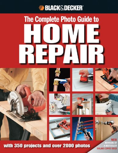 9781589234178: Black & Decker The Complete Photo Guide to Home Repair: with 350 Projects and 2000 Photos (Black & Decker Complete Photo Guide)