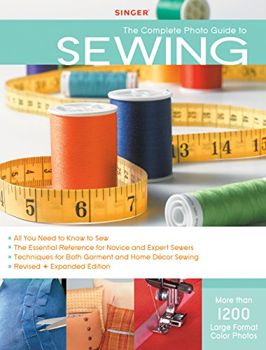 9781589234345: Singer Complete Photo Guide to Sewing - Revised + Expanded Edition: 1200 Full-Color How-To Photos