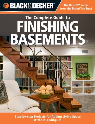 Black & Decker Complete Guide: Black and Decker the Complete Guide to Finishing Basements : Step