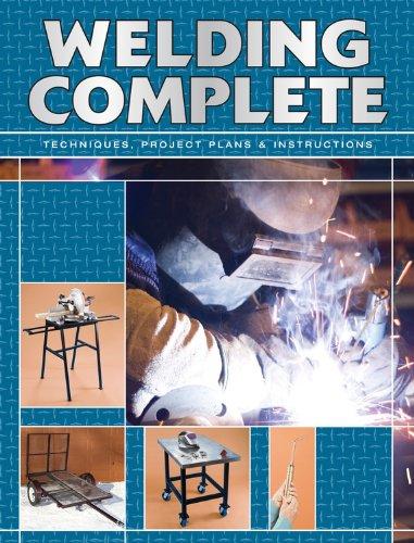 9781589234550: Welding Complete: Techniques, Project Plans & Instructions