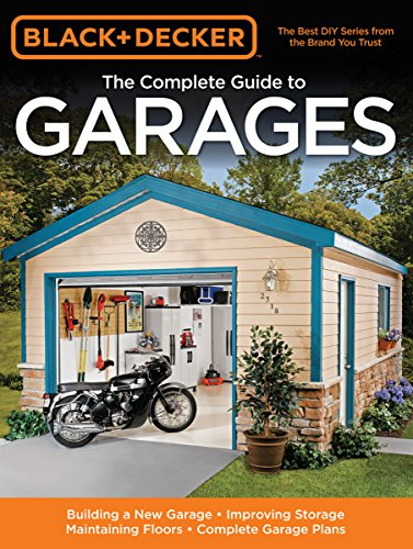 Black & Decker The Complete Guide to Garages: Includes: Building a New Garage, Repairing & Replac...
