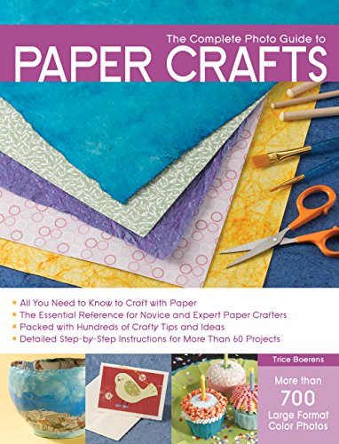9781589234680: The Complete Photo Guide to Paper Crafts: All You Need to Know to Craft with Paper * the Essential Reference for Novice and Expert Paper Crafters * Pa