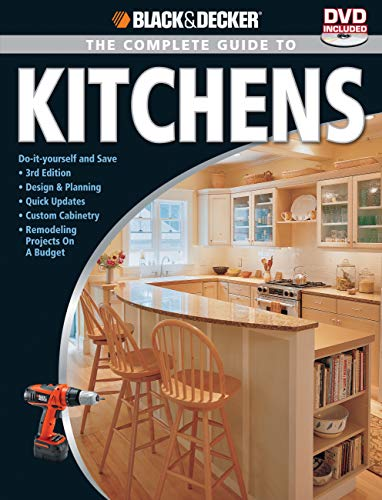 Black & Decker The Complete Guide to Kitchens: Do-it-yourself and Save -Third Edition -Design &...
